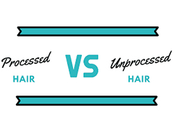 Processed VS Unprocessed Human Hair, Which is much better?